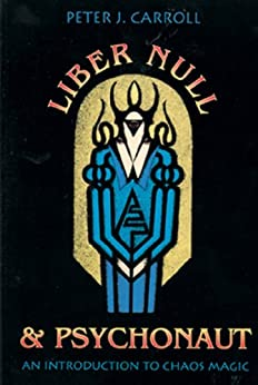 Liber Null & Psychonaut: An Introduction to Chaos Magic by [Carroll, Peter  J.]