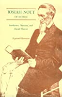Josiah Nott of Mobile: Southerner, Physician and Racial Theorist (Southern Biography Series)