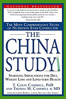 The China Study: The Most Comprehensive Study of Nutrition Ever Conducted And the Startling Implications for Diet, Weight Loss, And Long-term Health by [Campbell, T. Colin, Thomas M. Campbell II]