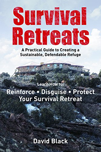 Survival Retreats: A Prepper's Guide to Creating a Sustainable, Defendable Refuge