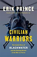 Civilian Warriors: The Inside Story of Blackwater and the Unsung Heroes of the War on Terror [並行輸入品]