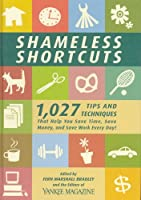 Shameless Shortcuts: 1,027 Tips and Techniques That Help You Save Time, Save Money, and Save Work Every Day