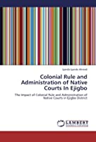 Colonial Rule and Administration of Native Courts In Ejigbo: The Impact of Colonial Rule and Administration of Native Courts in Ejigbo District