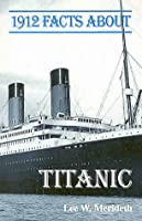 1912 Facts About the Titanic (Facts About Series)