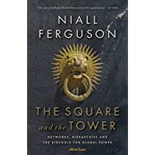 Square and the Tower: Networks, Hierarchies and the Struggle for Global Power The