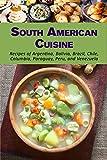 コロンビア South American Cuisine: Recipes of Argentina, Bolivia, Brazil, Chile, Columbia, Paraguay, Peru, and Venezuela (English Edition)