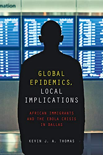 Global Epidemics, Local Implications: African Immigrants and the Ebola Crisis in Dallas (English Edition)