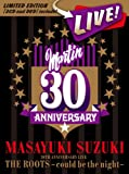 MASAYUKI SUZUKI 30TH ANNIVERSARY LIVE THE ROOTS〜could be the night〜