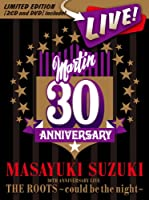 MASAYUKI SUZUKI 30TH ANNIVERSARY LIVE THE ROOTS~could be the night~(初回生産限定盤)(DVD付)