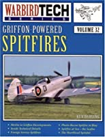 Griffon-Powered Spitfires: Included in This Volume Are Tech Illustrations,Developmental History, Etc (Warbird Tech)