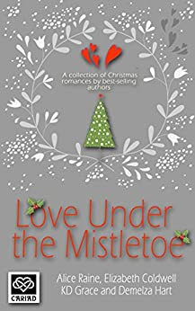 Love Under the Mistletoe by [Raine, Alice, Coldwell, Elizabeth, Grace, K D, Hart, Demelza]