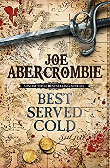 Best Served Cold: A First Law Novel (Set in the World of The First Law Book 1) by [Abercrombie, Joe]