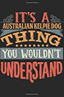 It's A Australian Kelpie Dog Thing You Wouldn't Understand: Gift For Australian Kelpie Dog Lover 6x9 Planner Journal