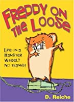 Freddy on the Loose (Golden Hamster Saga)