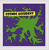 Cosmic Accident