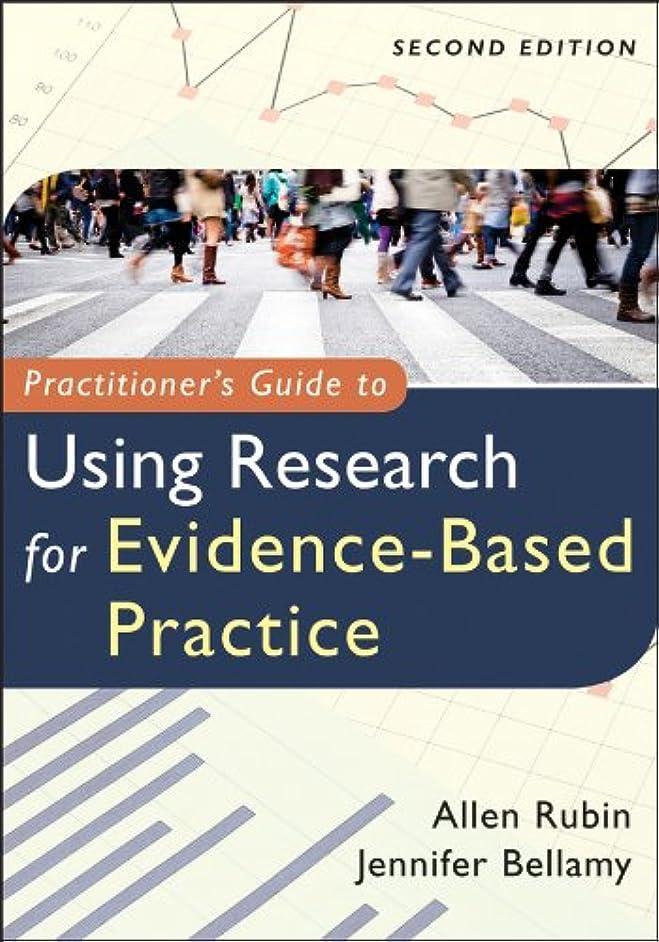 受益者バズ解放Practitioner's Guide to Using Research for Evidence-Based Practice (English Edition)