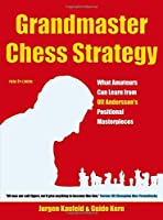 Grandmaster Chess Strategy: What Amateurs Can Learn from Ulf Andersson's Positional Masterpieces by Jurgen Kaufeld Guido Kern(2011-04-16)