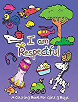 I Am Respectful: A Coloring Book for Girls and Boys - Activity Book for Kids to Build A Strong Character (Values That Matter)