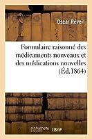 Formulaire Raisonné Des Médicaments Nouveaux Et Des Médications Nouvelles, Suivi de Notions (Sciences)