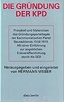 Die Gruendung der KPD: Protokoll und Materialien des Gruendungsparteitages der Kommunistischen Partei Deutschlands 1918/19