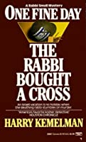 One Fine Day the Rabbi Bought a Cross