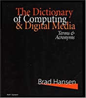 The Dictionary of Computing & Digital Media: Terms & Acronyms