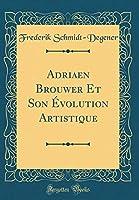 Adriaen Brouwer Et Son Évolution Artistique (Classic Reprint)