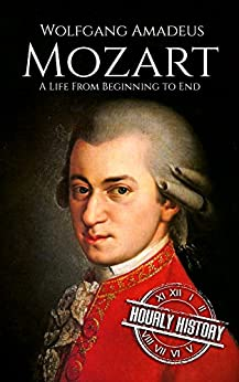 Mozart: A Life From Beginning to End (Composer Biographies Book 1) by [History, Hourly]