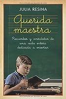 Querida maestra : recuerdos y anécdotas de una vida entera dedicada a enseñar