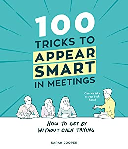 [Cooper, Sarah]の100 Tricks to Appear Smart In Meetings (English Edition)