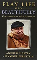 Play Life More Beautifully: Conversations with Seymour