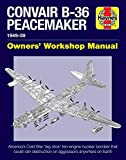 Convair B-36 Peacemaker Owners' Workshop Manual: 1948–59 - America's Cold War 'big stick' ten-engine nuclear bomber that could rain destruction on aggressors anywhere on earth (Haynes Manuals)