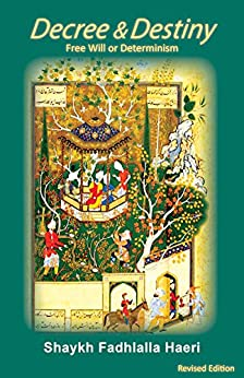 [Haeri, Shaykh Fadhlalla]のDecree & Destiny: Free Will or Determinism (English Edition)