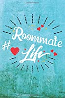 Roommate Life: Best Gift Ideas Life Quotes Blank Line Notebook and Diary to Write. Best Gift for Everyone, Pages of Lined & Blank Paper