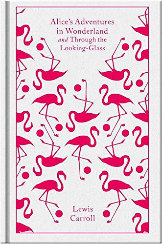Alice's Adventures in Wonderland and Through the Looking Glass (A Penguin Classics Hardcover) Lewis Carroll