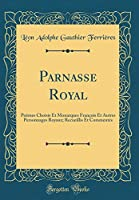 Parnasse Royal: Poèmes Choisis Et Monarques François Et Autres Personnages Royaux; Recueillis Et Commentés (Classic Reprint)