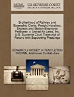 Brotherhood of Railway and Steamship Clerks, Freight Handlers, Express and Station Employes Petitioner, V. United Air Lines, Inc. U.S. Supreme Court Transcript of Record with Supporting Pleadings