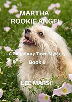 Martha Rookie Angel: A Dingebury Town Mystery (Book 8) by [Marsh, Lee]