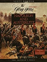 Napoleon and Austerlitz: An Unprecedentedly Detailed Combat Study of Napoleon's Epic Ulm-Austerlitz Campaigns of 1805 (Armies of the Napoleonic Wars Research Series)