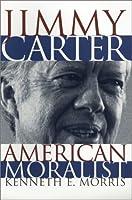 Jimmy Carter: American Moralist