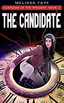 Guardian of the Present Book 3: The Candidate by [Faye, Melissa]
