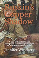 Ruskin's Copper Shadow