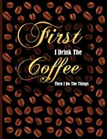 First I Drink The Coffee Then I Do The Things: Golden Lettering, Journal/Notebook with 100 Inspirational Quotes Inside, Inspirational Thoughts for Every Day, Inspirational Quotes Notebook for Girls/Teens/Women, XL 8.5x11