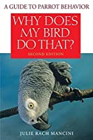 Why Does My Bird Do That: A Guide to Parrot Behavior [並行輸入品]
