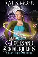 The Trouble with Ghouls and Serial Killers: A Cary Redmond Novel
