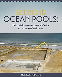 [McDermott, Marie-Louise]のBefriend ocean pools: Help public seawater pools add value to recreational surfcoasts (English Edition)
