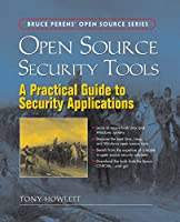 Open Source Security Tools: Practical Guide to Security Applications, A (Bruce Perens Open Source)
