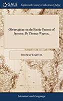 Observations on the Faerie Queene of Spenser. by Thomas Warton,