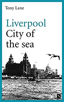 Liverpool: City of the Sea by [Lane, Tony]