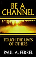 Be a Channel: Through the Lives of Others